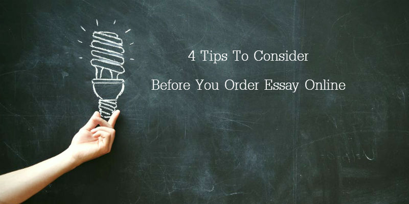 4 Tips To Consider Before You Order Essay Online